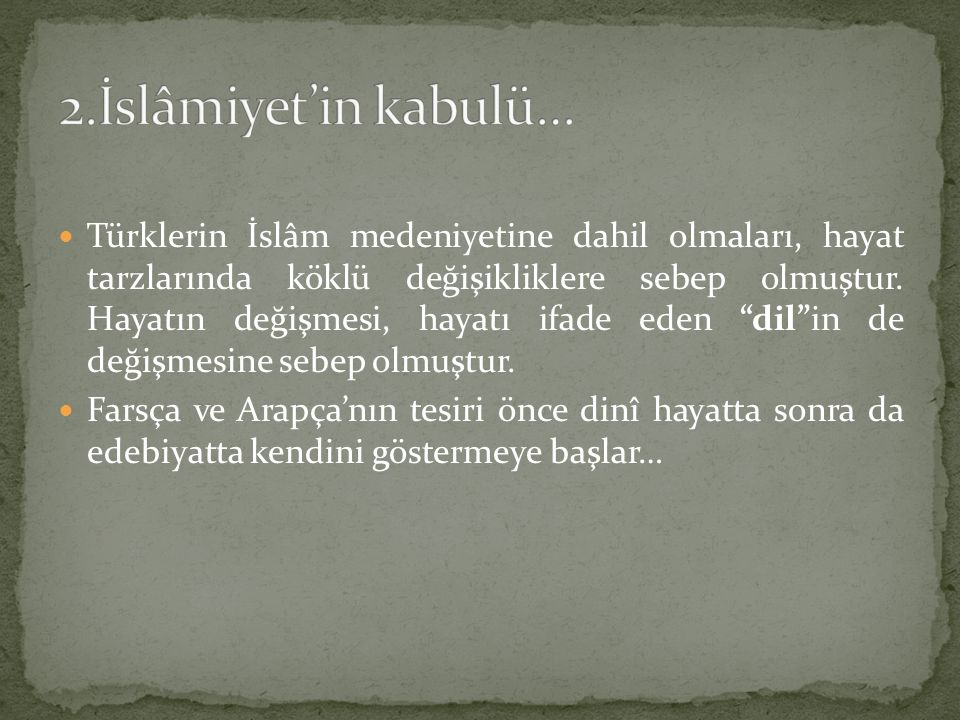 """Türklerin İslâm medeniyetine dahil olmaları, hayat tarzlarında köklü değişikliklere sebep olmuştur. Hayatın değişmesi, hayatı ifade eden """"dil""""in de de"""