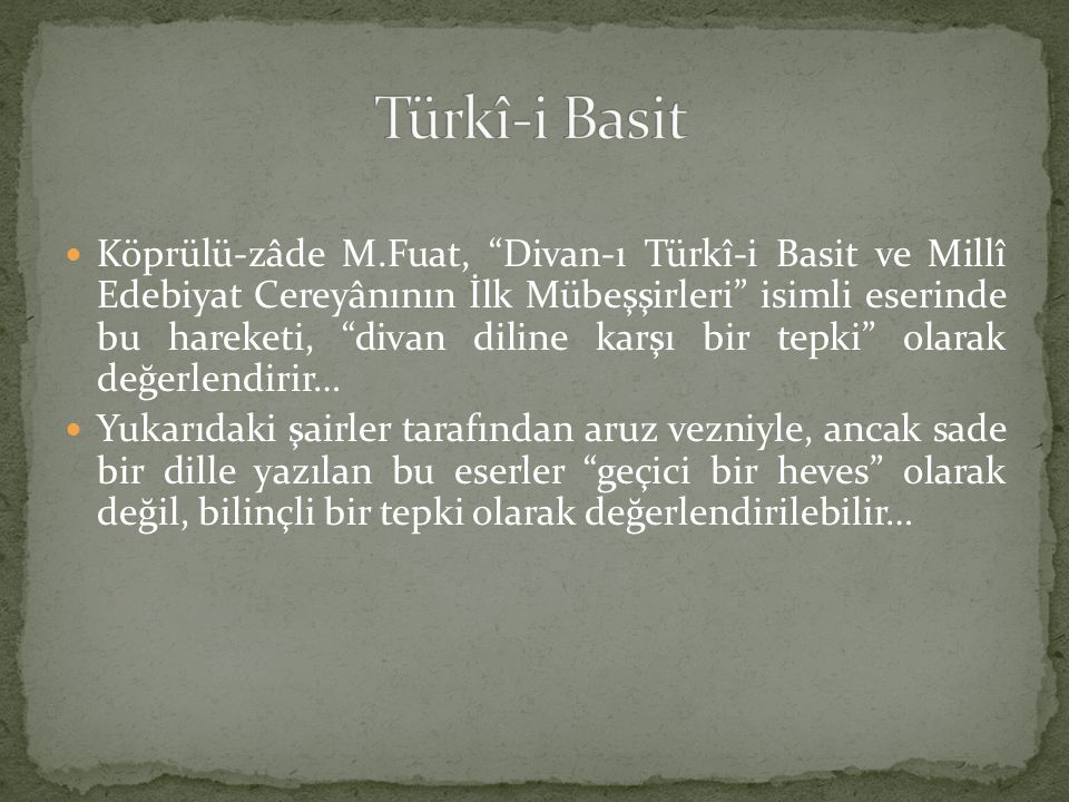 """Köprülü-zâde M.Fuat, """"Divan-ı Türkî-i Basit ve Millî Edebiyat Cereyânının İlk Mübeşşirleri"""" isimli eserinde bu hareketi, """"divan diline karşı bir tepki"""
