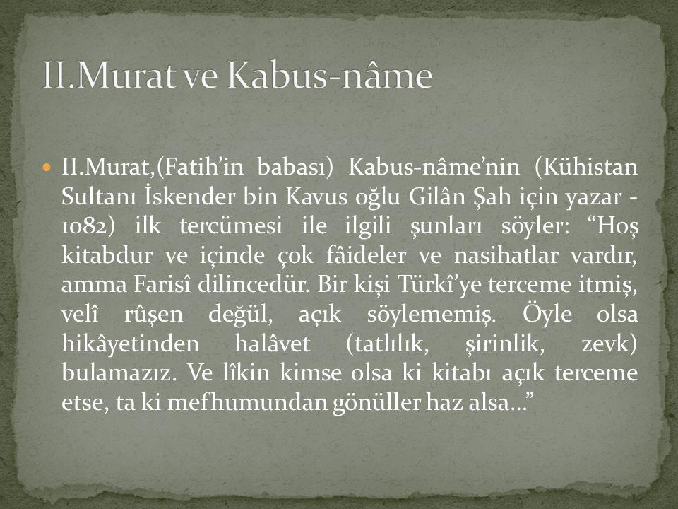 II.Murat,(Fatih'in babası) Kabus-nâme'nin (Kühistan Sultanı İskender bin Kavus oğlu Gilân Şah için yazar - 1082) ilk tercümesi ile ilgili şunları söyl