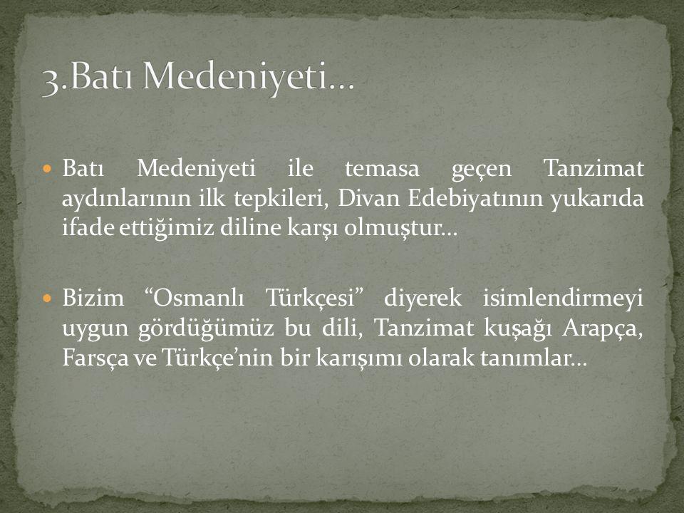 """Batı Medeniyeti ile temasa geçen Tanzimat aydınlarının ilk tepkileri, Divan Edebiyatının yukarıda ifade ettiğimiz diline karşı olmuştur… Bizim """"Osmanl"""