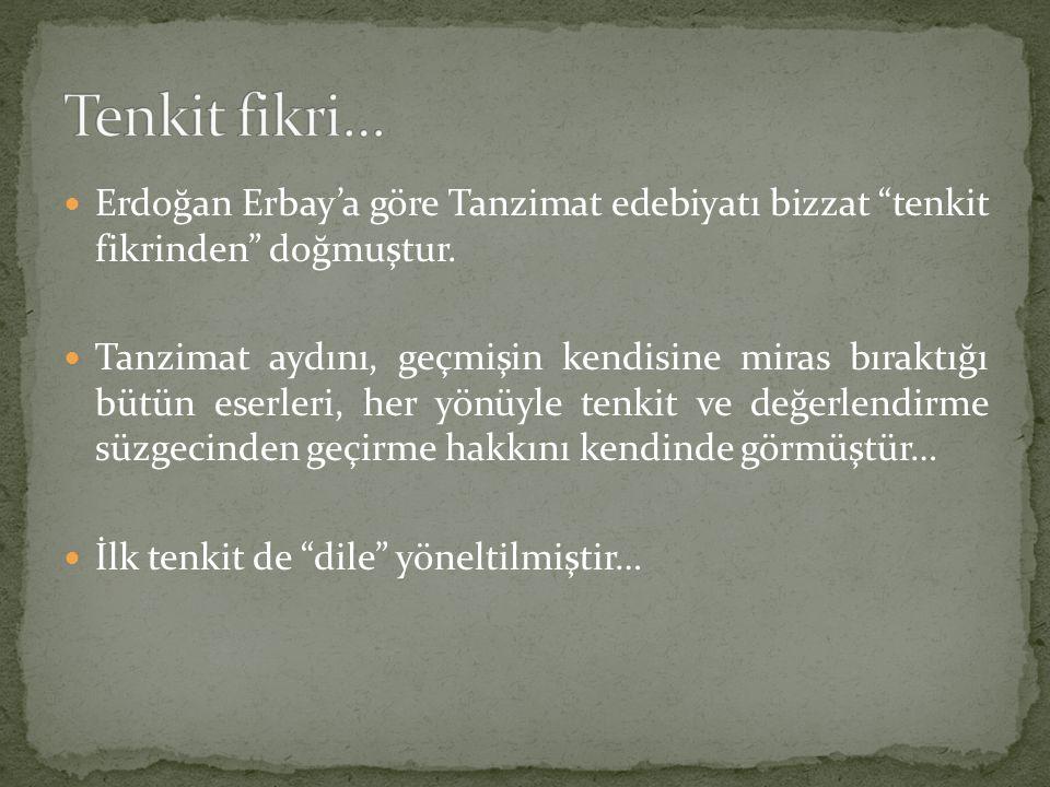 """Erdoğan Erbay'a göre Tanzimat edebiyatı bizzat """"tenkit fikrinden"""" doğmuştur. Tanzimat aydını, geçmişin kendisine miras bıraktığı bütün eserleri, her y"""