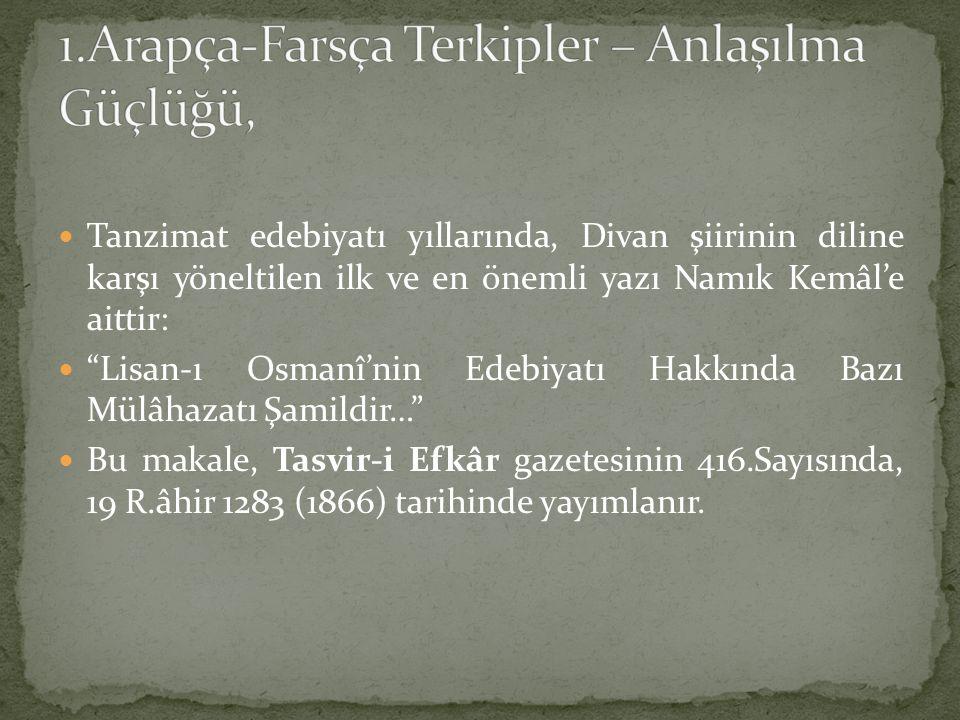 """Tanzimat edebiyatı yıllarında, Divan şiirinin diline karşı yöneltilen ilk ve en önemli yazı Namık Kemâl'e aittir: """"Lisan-ı Osmanî'nin Edebiyatı Hakkın"""