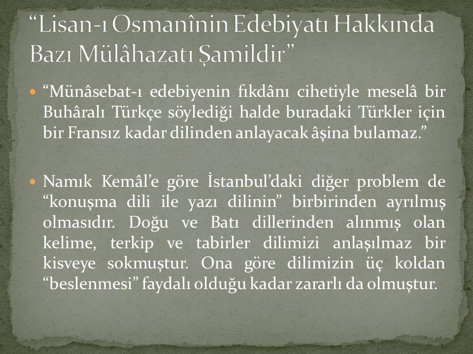 """""""Münâsebat-ı edebiyenin fıkdânı cihetiyle meselâ bir Buhâralı Türkçe söylediği halde buradaki Türkler için bir Fransız kadar dilinden anlayacak âşina"""