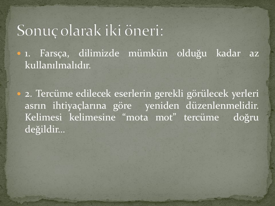 1. Farsça, dilimizde mümkün olduğu kadar az kullanılmalıdır. 2. Tercüme edilecek eserlerin gerekli görülecek yerleri asrın ihtiyaçlarına göre yeniden