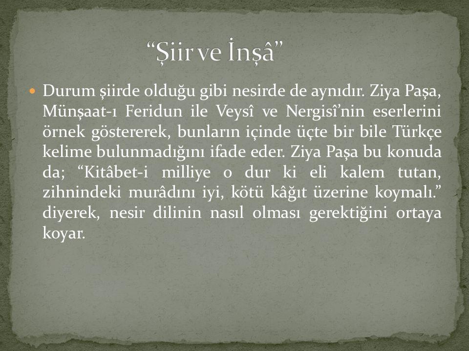Durum şiirde olduğu gibi nesirde de aynıdır. Ziya Paşa, Münşaat-ı Feridun ile Veysî ve Nergisî'nin eserlerini örnek göstererek, bunların içinde üçte b
