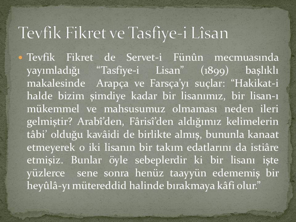 """Tevfik Fikret de Servet-i Fünûn mecmuasında yayımladığı """"Tasfiye-i Lisan"""" (1899) başlıklı makalesinde Arapça ve Farsça'yı suçlar: """"Hakikat-i halde biz"""