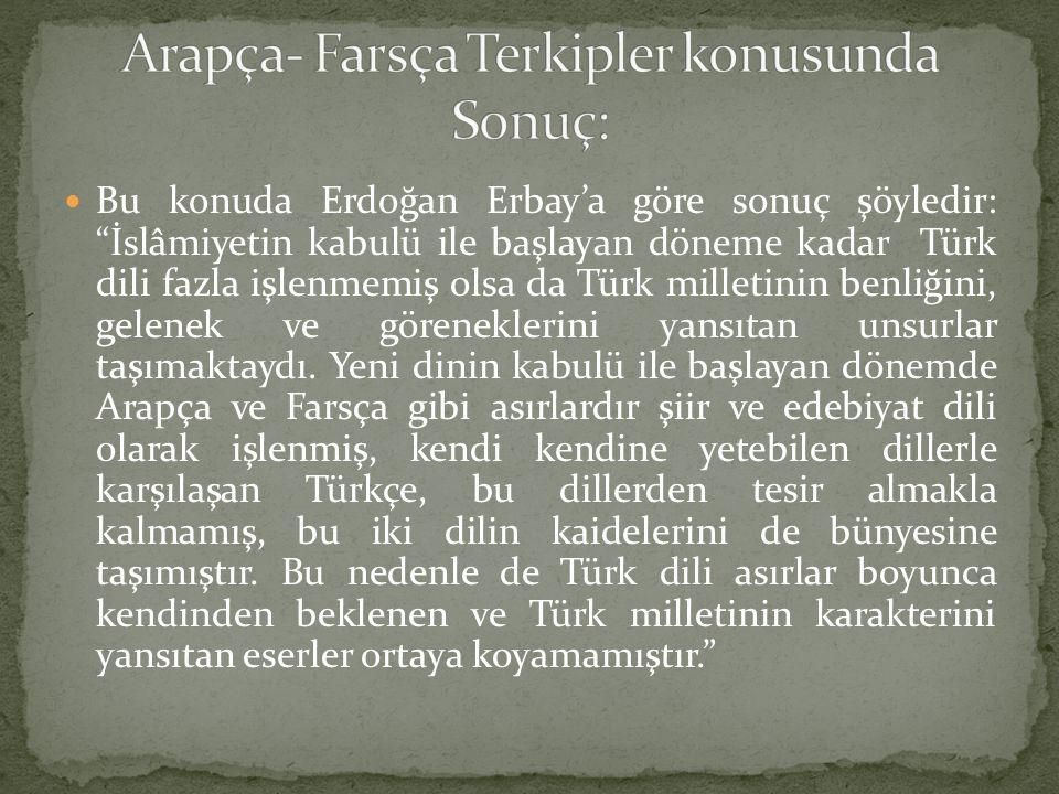 """Bu konuda Erdoğan Erbay'a göre sonuç şöyledir: """"İslâmiyetin kabulü ile başlayan döneme kadar Türk dili fazla işlenmemiş olsa da Türk milletinin benliğ"""