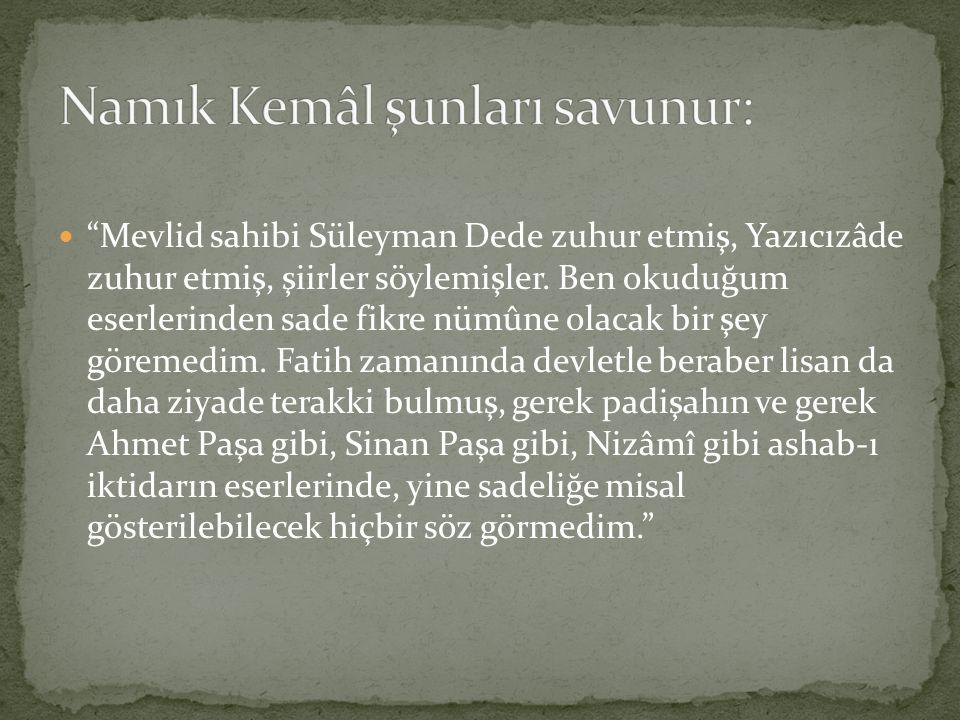 """""""Mevlid sahibi Süleyman Dede zuhur etmiş, Yazıcızâde zuhur etmiş, şiirler söylemişler. Ben okuduğum eserlerinden sade fikre nümûne olacak bir şey göre"""