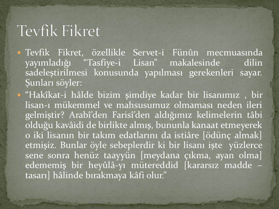 """Tevfik Fikret, özellikle Servet-i Fünûn mecmuasında yayımladığı """"Tasfiye-i Lisan"""" makalesinde dilin sadeleştirilmesi konusunda yapılması gerekenleri s"""