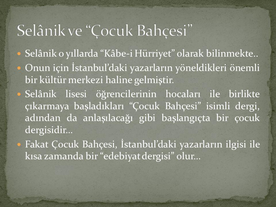 """Selânik o yıllarda """"Kâbe-i Hürriyet"""" olarak bilinmekte.. Onun için İstanbul'daki yazarların yöneldikleri önemli bir kültür merkezi haline gelmiştir. S"""