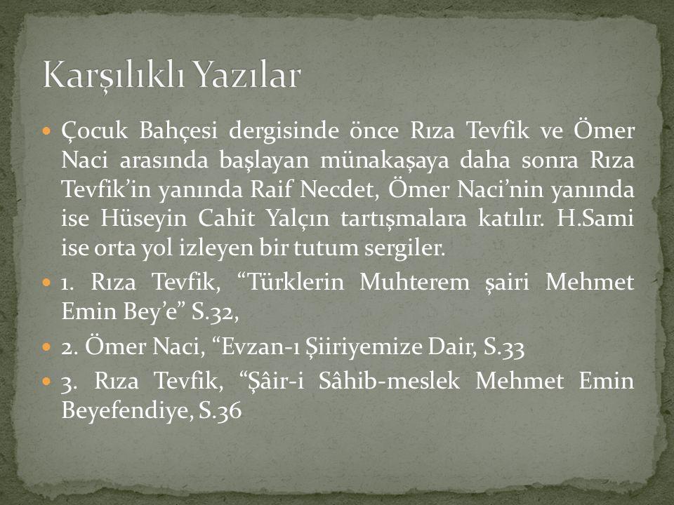 Çocuk Bahçesi dergisinde önce Rıza Tevfik ve Ömer Naci arasında başlayan münakaşaya daha sonra Rıza Tevfik'in yanında Raif Necdet, Ömer Naci'nin yanın