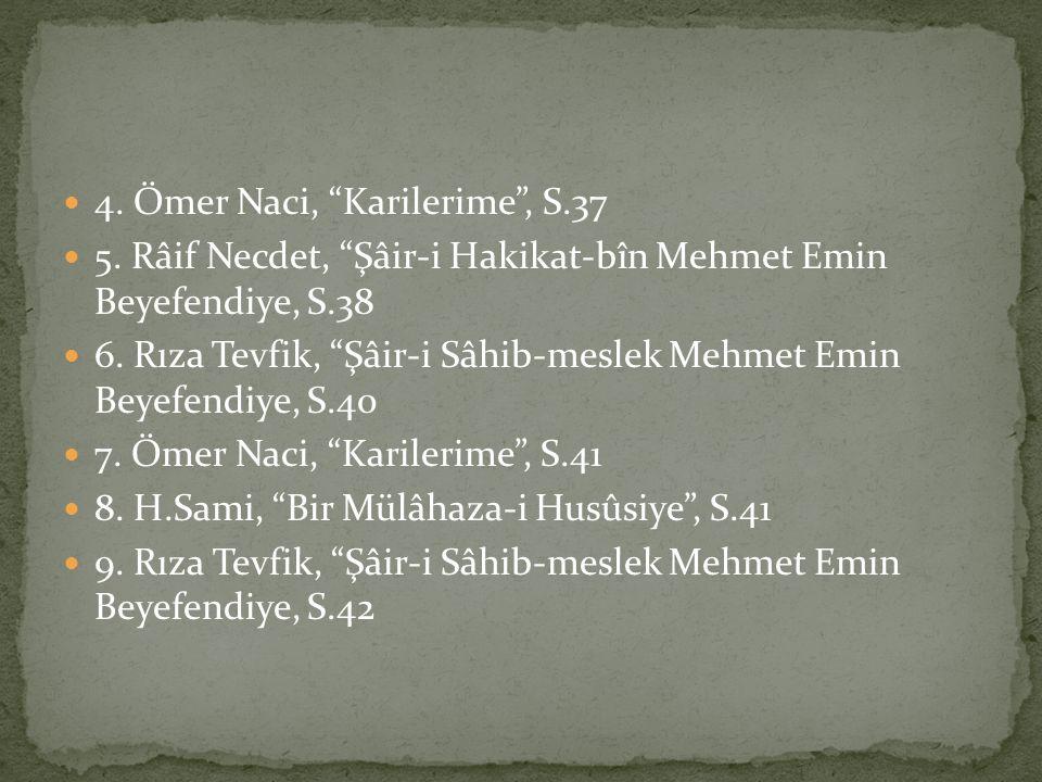 """4. Ömer Naci, """"Karilerime"""", S.37 5. Râif Necdet, """"Şâir-i Hakikat-bîn Mehmet Emin Beyefendiye, S.38 6. Rıza Tevfik, """"Şâir-i Sâhib-meslek Mehmet Emin Be"""