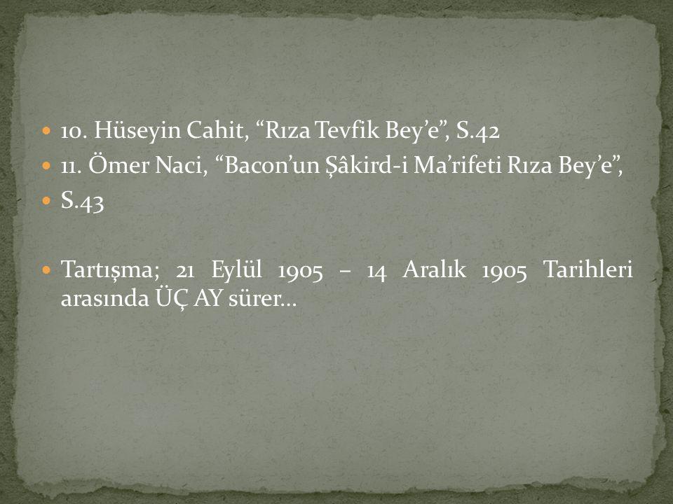 """10. Hüseyin Cahit, """"Rıza Tevfik Bey'e"""", S.42 11. Ömer Naci, """"Bacon'un Şâkird-i Ma'rifeti Rıza Bey'e"""", S.43 Tartışma; 21 Eylül 1905 – 14 Aralık 1905 Ta"""