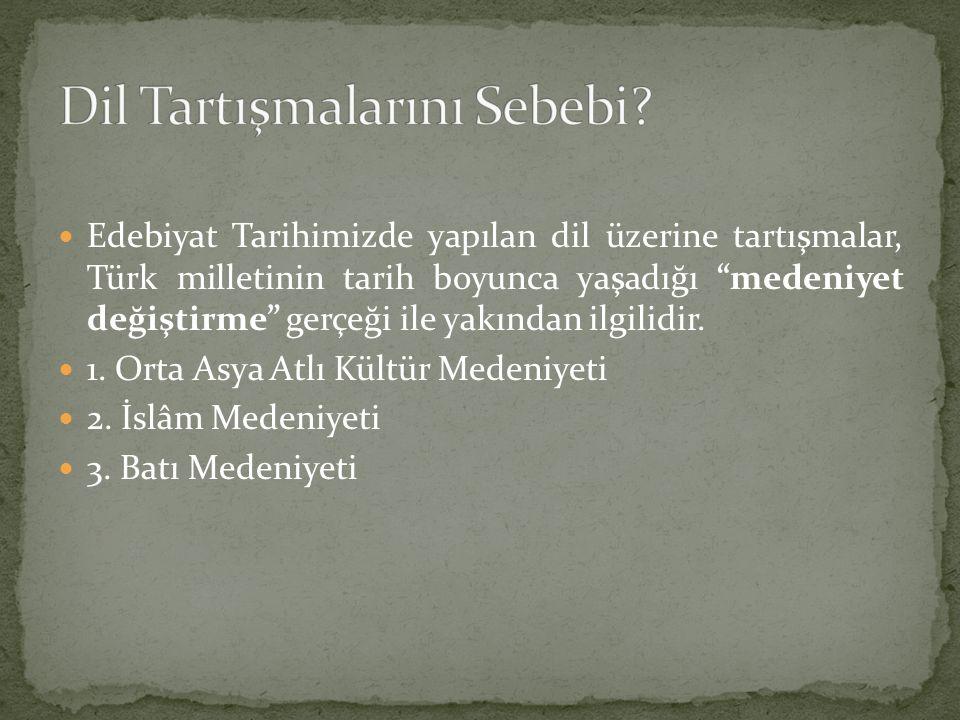 """Edebiyat Tarihimizde yapılan dil üzerine tartışmalar, Türk milletinin tarih boyunca yaşadığı """"medeniyet değiştirme"""" gerçeği ile yakından ilgilidir. 1."""