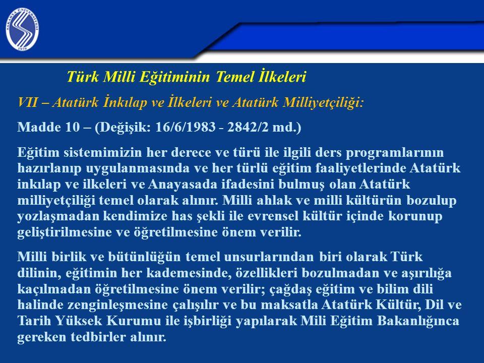 Türk Milli Eğitiminin Temel İlkeleri VII – Atatürk İnkılap ve İlkeleri ve Atatürk Milliyetçiliği: Madde 10 – (Değişik: 16/6/1983 - 2842/2 md.) Eğitim
