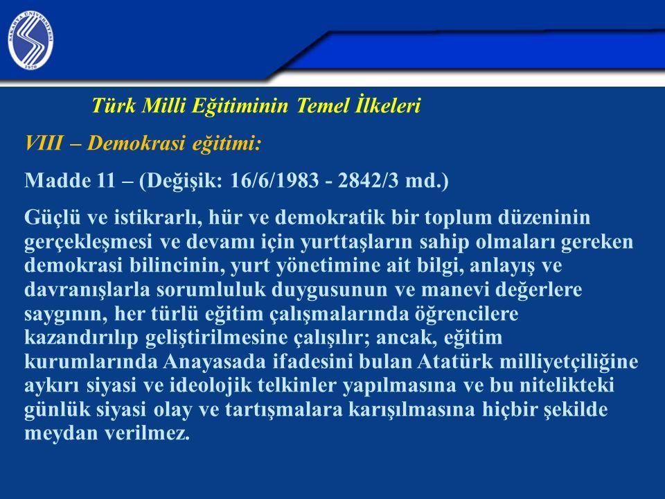 Türk Milli Eğitiminin Temel İlkeleri VIII – Demokrasi eğitimi: Madde 11 – (Değişik: 16/6/1983 - 2842/3 md.) Güçlü ve istikrarlı, hür ve demokratik bir