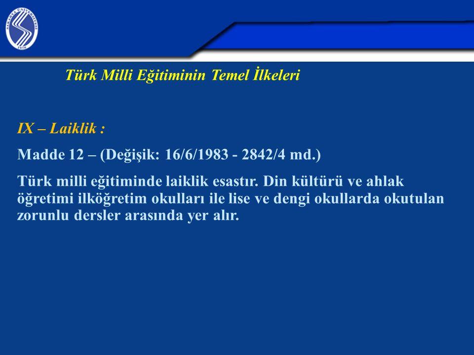 Türk Milli Eğitiminin Temel İlkeleri IX – Laiklik : Madde 12 – (Değişik: 16/6/1983 - 2842/4 md.) Türk milli eğitiminde laiklik esastır. Din kültürü ve
