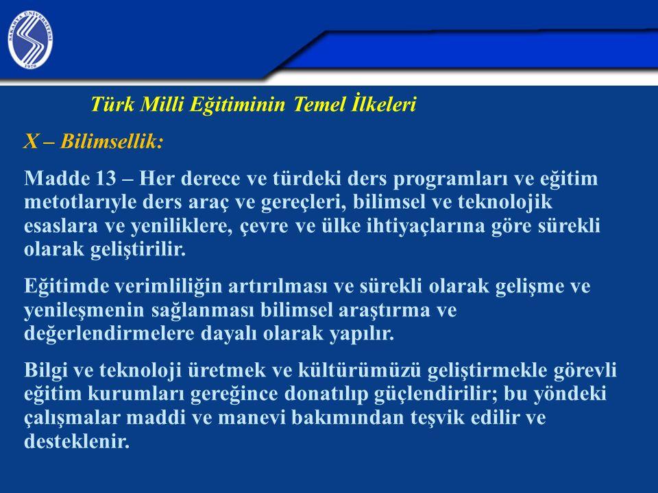 Türk Milli Eğitiminin Temel İlkeleri X – Bilimsellik: Madde 13 – Her derece ve türdeki ders programları ve eğitim metotlarıyle ders araç ve gereçleri,