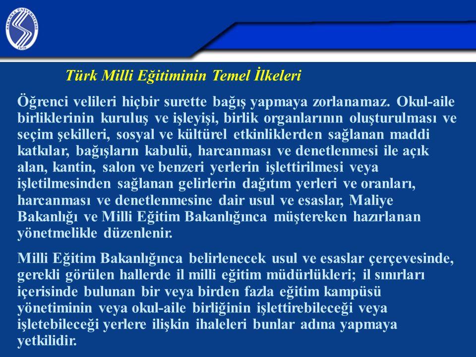Türk Milli Eğitiminin Temel İlkeleri Öğrenci velileri hiçbir surette bağış yapmaya zorlanamaz. Okul-aile birliklerinin kuruluş ve işleyişi, birlik org