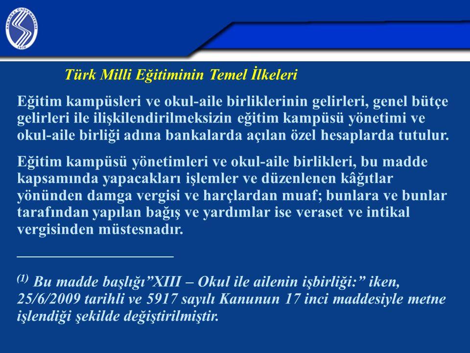 Türk Milli Eğitiminin Temel İlkeleri Eğitim kampüsleri ve okul-aile birliklerinin gelirleri, genel bütçe gelirleri ile ilişkilendirilmeksizin eğitim k