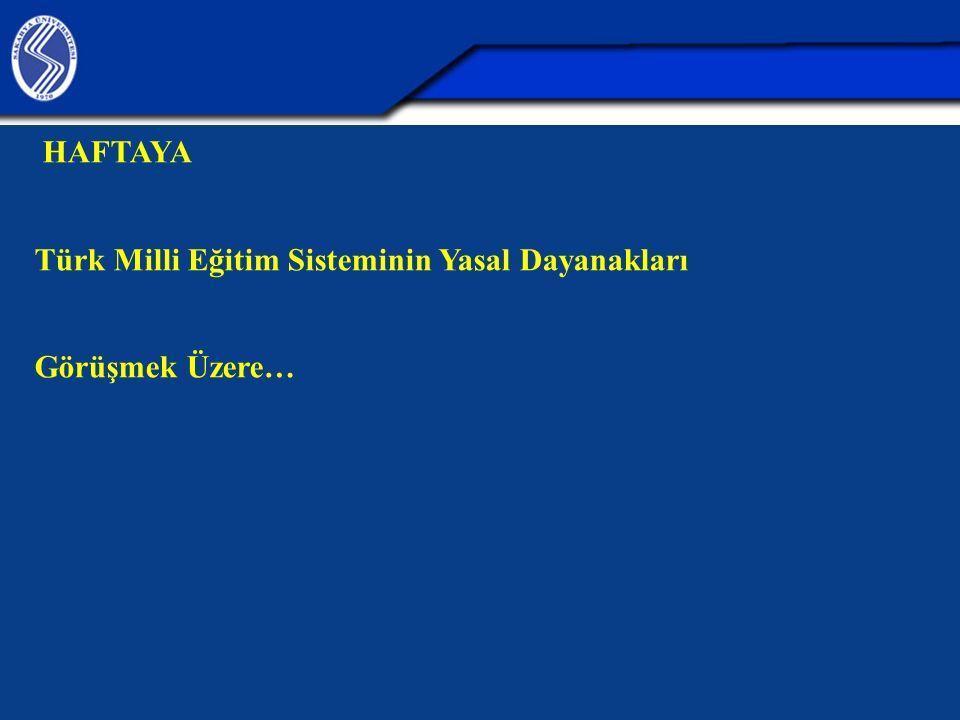 HAFTAYA Türk Milli Eğitim Sisteminin Yasal Dayanakları Görüşmek Üzere…