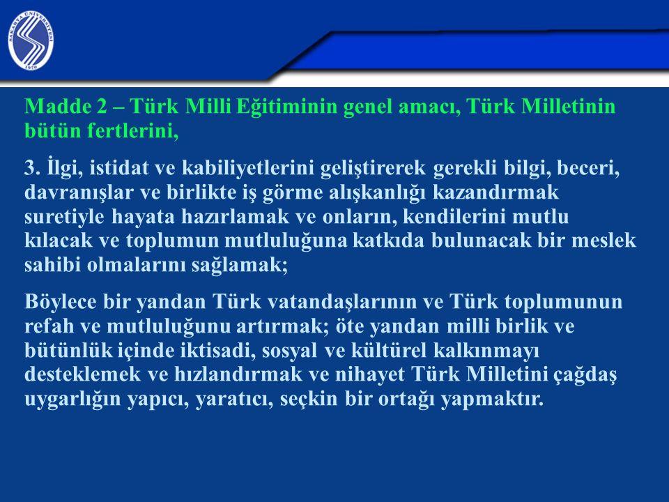 Madde 2 – Türk Milli Eğitiminin genel amacı, Türk Milletinin bütün fertlerini, 3. İlgi, istidat ve kabiliyetlerini geliştirerek gerekli bilgi, beceri,