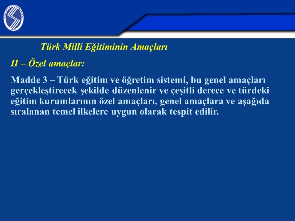 Türk Milli Eğitiminin Amaçları II – Özel amaçlar: Madde 3 – Türk eğitim ve öğretim sistemi, bu genel amaçları gerçekleştirecek şekilde düzenlenir ve ç