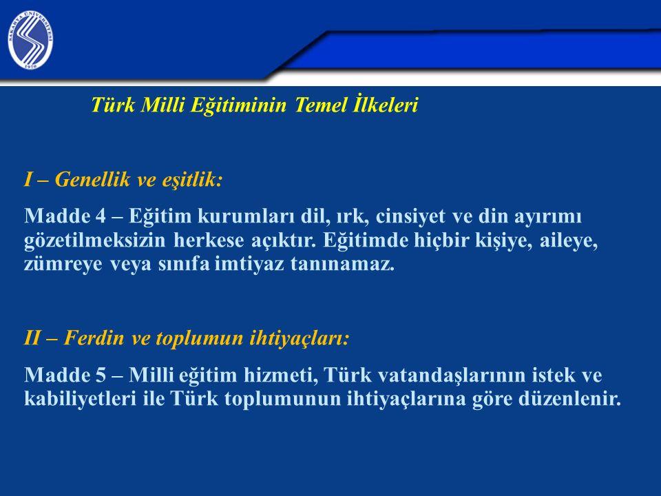 Türk Milli Eğitiminin Temel İlkeleri I – Genellik ve eşitlik: Madde 4 – Eğitim kurumları dil, ırk, cinsiyet ve din ayırımı gözetilmeksizin herkese açı