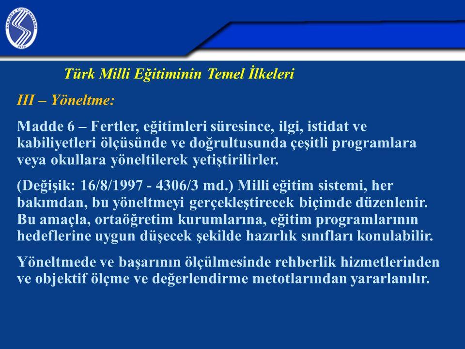 Türk Milli Eğitiminin Temel İlkeleri III – Yöneltme: Madde 6 – Fertler, eğitimleri süresince, ilgi, istidat ve kabiliyetleri ölçüsünde ve doğrultusund