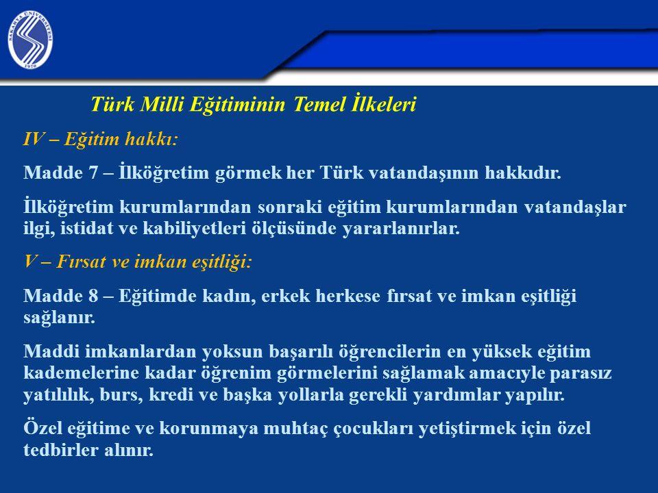 Türk Milli Eğitiminin Temel İlkeleri IV – Eğitim hakkı: Madde 7 – İlköğretim görmek her Türk vatandaşının hakkıdır. İlköğretim kurumlarından sonraki e