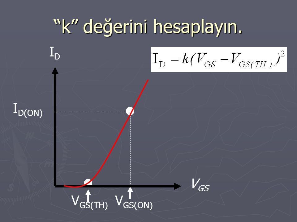 """""""k"""" değerini hesaplayın. I D V GS V GS(TH) V GS(ON) I D(ON)"""