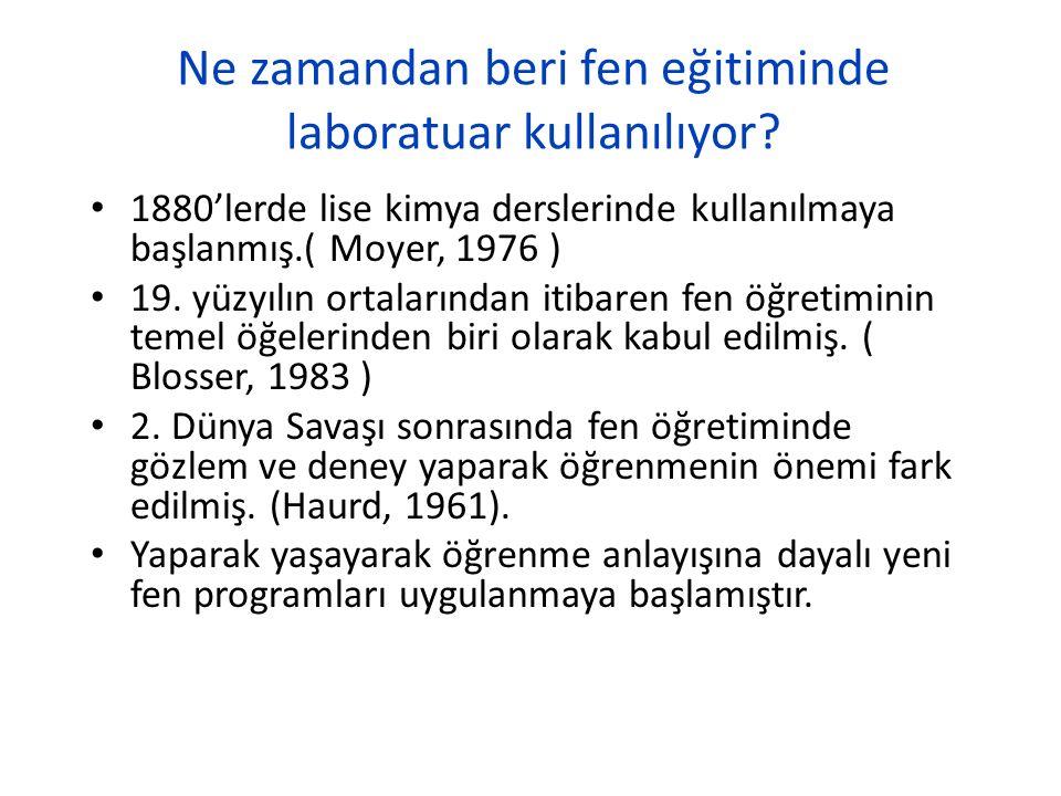 Ne zamandan beri fen eğitiminde laboratuar kullanılıyor? 1880'lerde lise kimya derslerinde kullanılmaya başlanmış.( Moyer, 1976 ) 19. yüzyılın ortalar