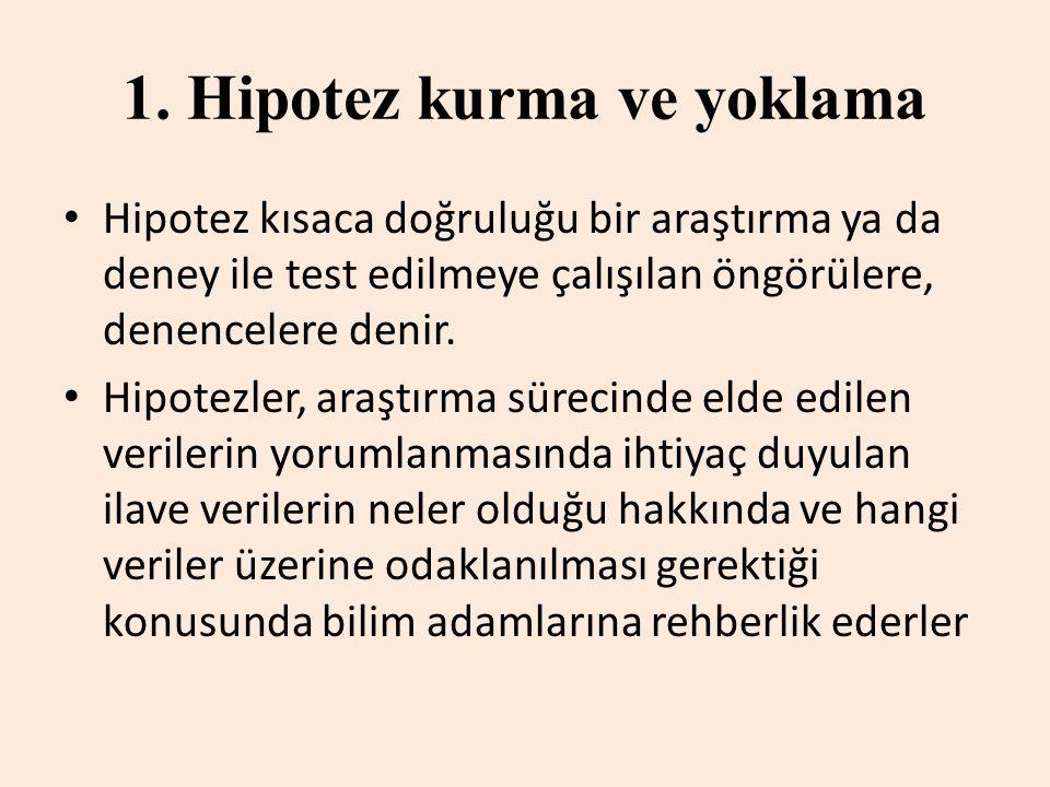 1. Hipotez kurma ve yoklama Hipotez kısaca doğruluğu bir araştırma ya da deney ile test edilmeye çalışılan öngörülere, denencelere denir. Hipotezler,