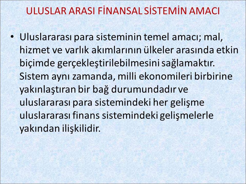 Uluslararası para sisteminin temel amacı; mal, hizmet ve varlık akımlarının ülkeler arasında etkin biçimde gerçekleştirilebilmesini sağlamaktır. Siste