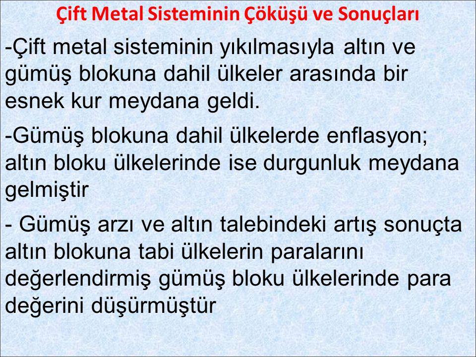 Çift Metal Sisteminin Çöküşü ve Sonuçları -Çift metal sisteminin yıkılmasıyla altın ve gümüş blokuna dahil ülkeler arasında bir esnek kur meydana geld
