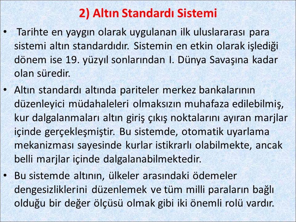 Tarihte en yaygın olarak uygulanan ilk uluslararası para sistemi altın standardıdır. Sistemin en etkin olarak işlediği dönem ise 19. yüzyıl sonlarında