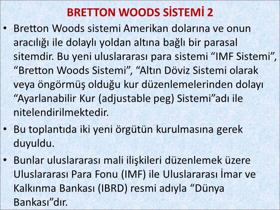 """Bretton Woods sistemi Amerikan dolarına ve onun aracılığı ile dolaylı yoldan altına bağlı bir parasal sitemdir. Bu yeni uluslararası para sistemi """"IMF"""