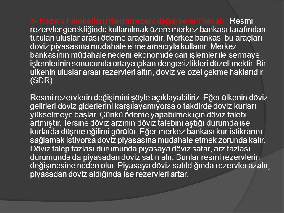 3- Rezerv hareketleri (Resmi rezerv değişmeleri) hesabı: Resmi rezervler gerektiğinde kullanılmak üzere merkez bankası tarafından tutulan uluslar aras