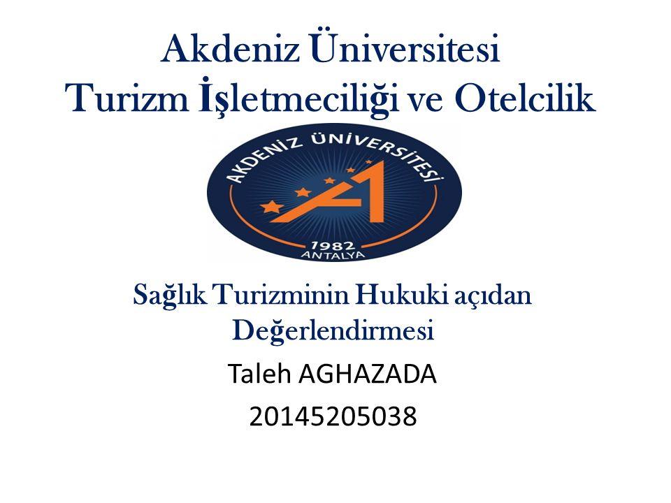 Akdeniz Üniversitesi Turizm İş letmecili ğ i ve Otelcilik Sa ğ lık Turizminin Hukuki açıdan De ğ erlendirmesi Taleh AGHAZADA 20145205038