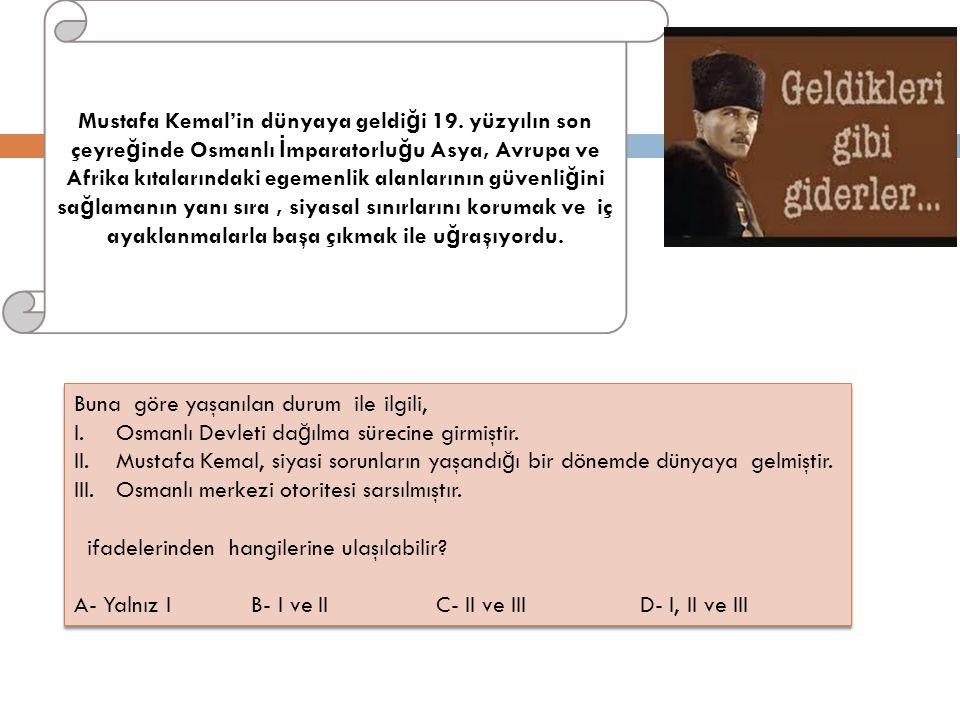 Mustafa Kemal'in dünyaya geldi ğ i 19.