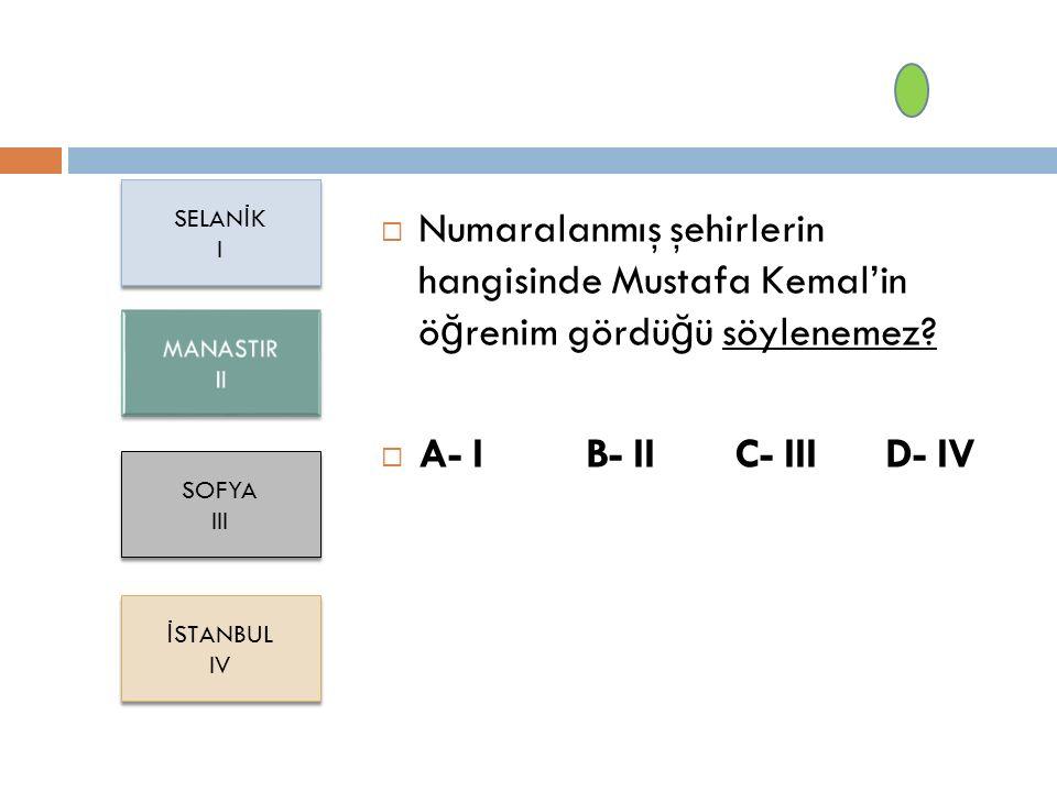  Numaralanmış şehirlerin hangisinde Mustafa Kemal'in ö ğ renim gördü ğ ü söylenemez.