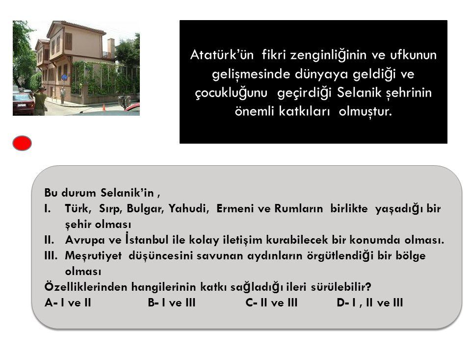 Atatürk'ün fikri zenginli ğ inin ve ufkunun gelişmesinde dünyaya geldi ğ i ve çocuklu ğ unu geçirdi ğ i Selanik şehrinin önemli katkıları olmuştur.