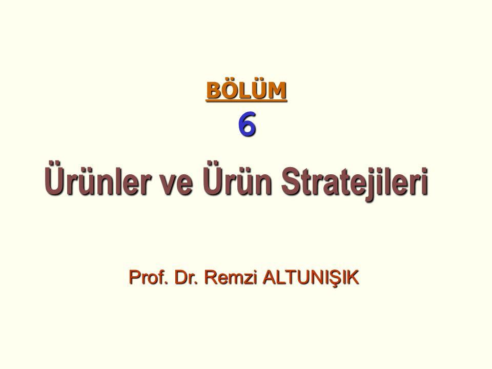 BÖLÜM 6 Ürünler ve Ürün Stratejileri Ürünler ve Ürün Stratejileri Prof. Dr. Remzi ALTUNIŞIK