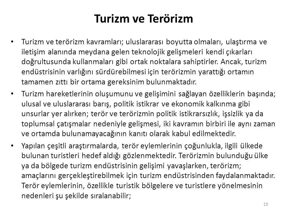 Turizm ve Terörizm Turizm ve terörizm kavramları; uluslararası boyutta olmaları, ulaştırma ve iletişim alanında meydana gelen teknolojik gelişmeleri k