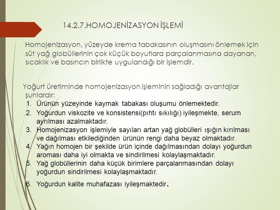 14.2.7.HOMOJENİZASYON İŞLEMİ Homojenizasyon, yüzeyde krema tabakasının oluşmasını önlemek için süt yağ globüllerinin çok küçük boyutlara parçalanmasın