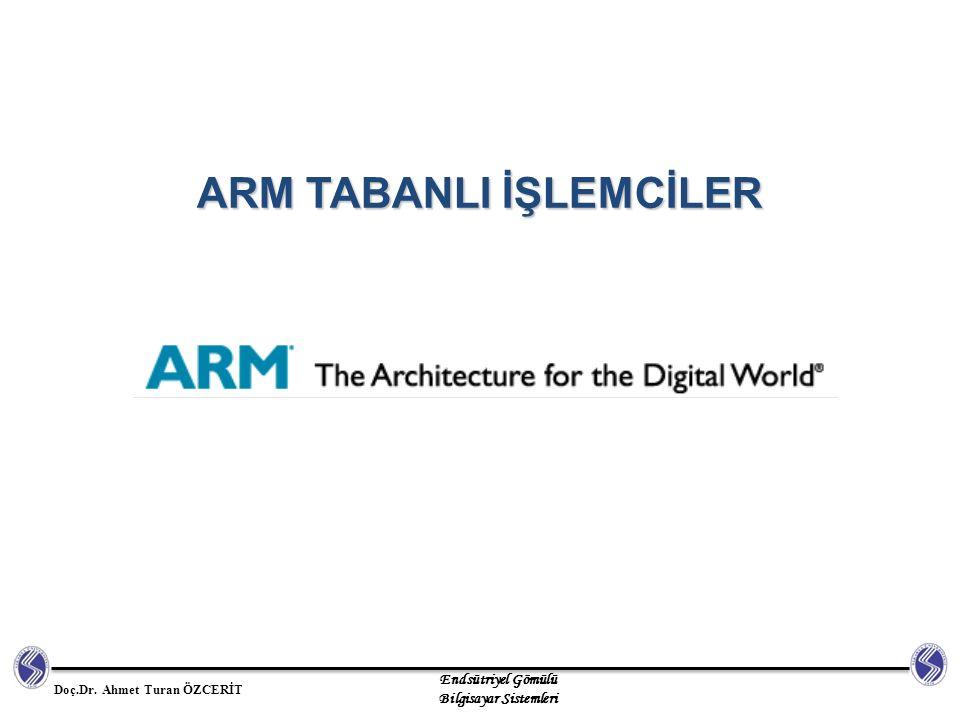 Endsütriyel Gömülü Bilgisayar Sistemleri Doç.Dr. Ahmet Turan ÖZCERİT ARM TABANLI İŞLEMCİLER