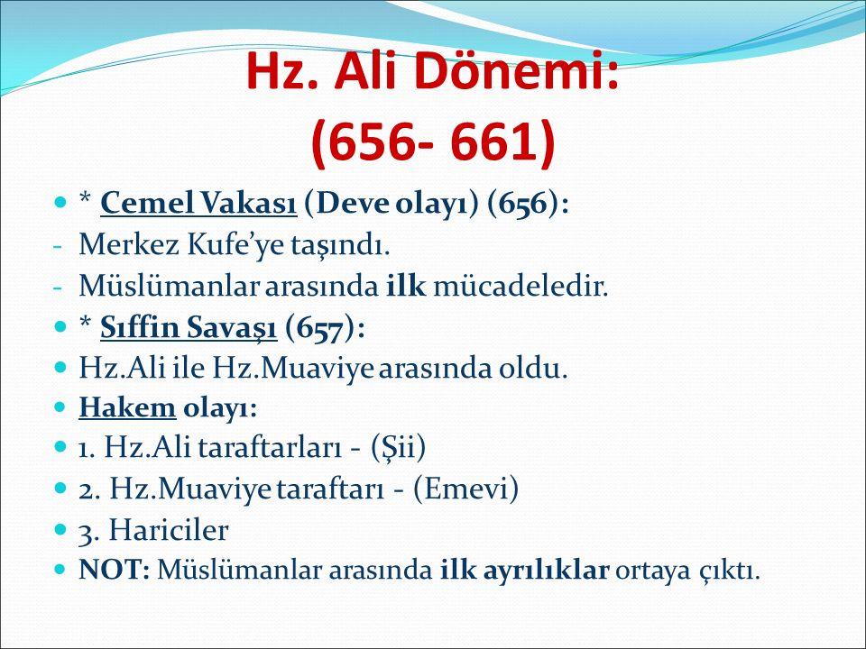 Hz. Ali Dönemi: (656- 661) * Cemel Vakası (Deve olayı) (656): -M-Merkez Kufe'ye taşındı.