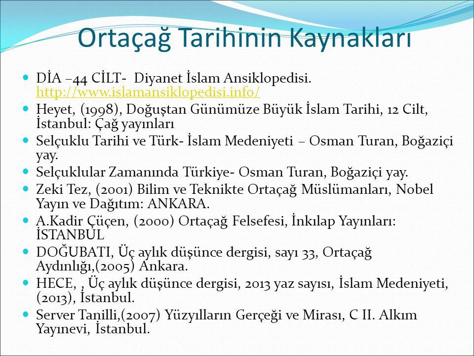 Ortaçağ Tarihinin Kaynakları DİA –44 CİLT- Diyanet İslam Ansiklopedisi.