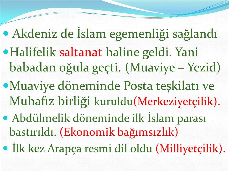 Akdeniz de İslam egemenliği sağlandı Halifelik saltanat haline geldi. Yani babadan oğula geçti. (Muaviye – Yezid) Muaviye döneminde Posta teşkilatı ve