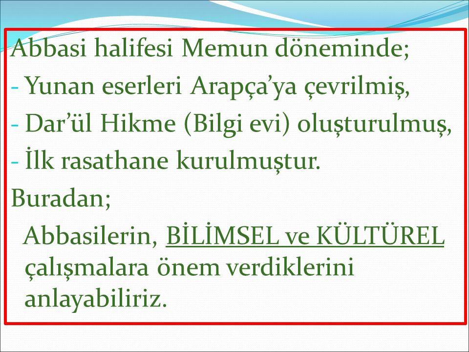 Abbasi halifesi Memun döneminde; - Yunan eserleri Arapça'ya çevrilmiş, - Dar'ül Hikme (Bilgi evi) oluşturulmuş, - İlk rasathane kurulmuştur.